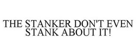 THE STANKER DON'T EVEN STANK ABOUT IT!