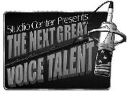 STUDIO CENTER PRESENTS THE NEXT GREAT VOICE TALENT