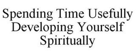 SPENDING TIME USEFULLY DEVELOPING YOURSELF SPIRITUALLY