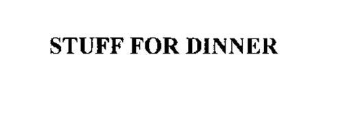 STUFF FOR DINNER
