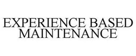 EXPERIENCE BASED MAINTENANCE