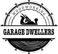 GARAGE DWELLERS WOODWORKING