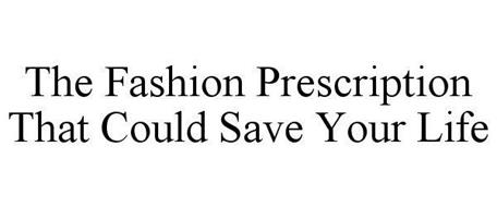 THE FASHION PRESCRIPTION THAT COULD SAVE YOUR LIFE
