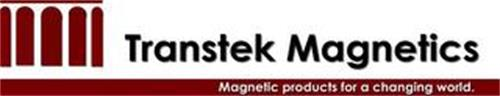 TRANSTEK MAGNETICS MAGNETIC PRODUCTS FOR A CHANGING WORLD.