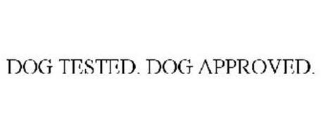DOG TESTED. DOG APPROVED.