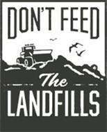 DON'T FEED THE LANDFILLS
