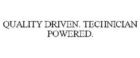 QUALITY DRIVEN. TECHNICIAN POWERED.