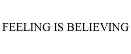 FEELING IS BELIEVING