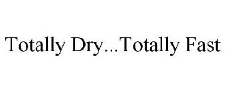 TOTALLY DRY...TOTALLY FAST