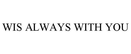 WIS ALWAYS WITH YOU