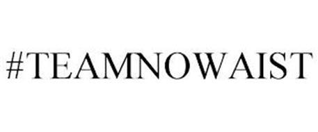 #TEAMNOWAIST