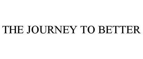 THE JOURNEY TO BETTER
