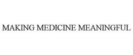MAKING MEDICINE MEANINGFUL