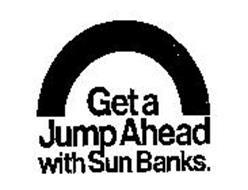 BET A JUMP AHEAD WITH SUN BANKS.