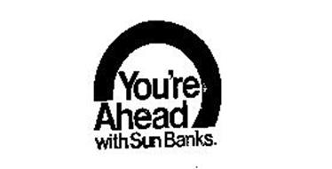 YOU'RE AHEAD WITH SUN BANKS.