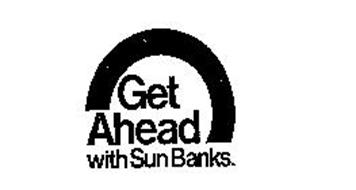 GET AHEAD WITH SUN BANKS.