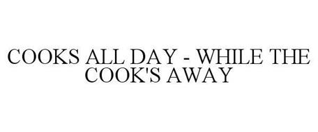 COOKS ALL DAY - WHILE THE COOK'S AWAY