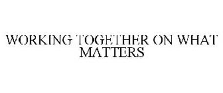 WORKING TOGETHER ON WHAT MATTERS