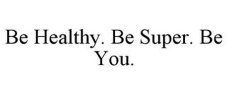 BE HEALTHY. BE SUPER. BE YOU.