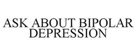 ASK ABOUT BIPOLAR DEPRESSION