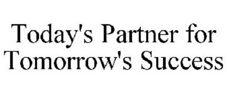 TODAY'S PARTNER FOR TOMORROW'S SUCCESS
