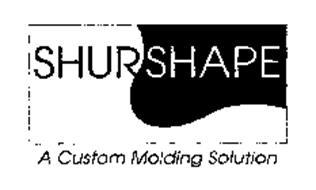 SHURSHAPE A CUSTOM MOLDING SOLUTION