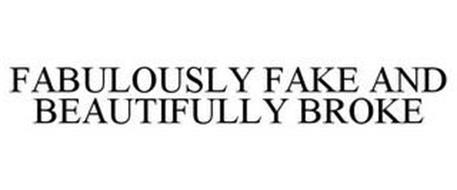 FABULOUSLY FAKE AND BEAUTIFULLY BROKE