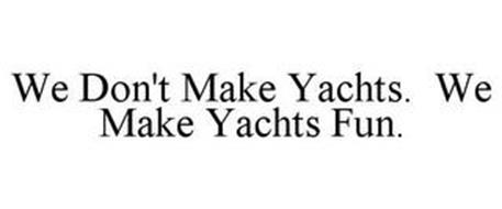 WE DON'T MAKE YACHTS. WE MAKE YACHTS FUN.