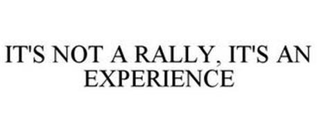 IT'S NOT A RALLY, IT'S AN EXPERIENCE