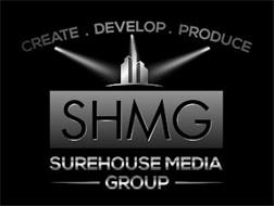 CREATE. DEVELOP. PRODUCE SHMG SUREHOUSE MEDIA GROUP