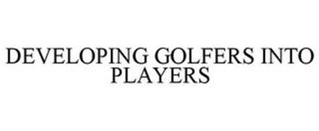 DEVELOPING GOLFERS INTO PLAYERS