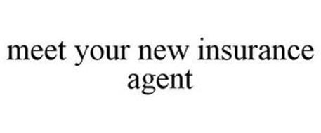 MEET YOUR NEW INSURANCE AGENT