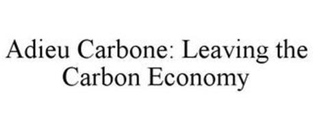 ADIEU CARBONE: LEAVING THE CARBON ECONOMY