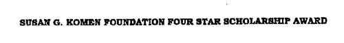 SUSAN G. KOMEN FOUNDATION FOUR STAR SCHOLARSHIP AWARD