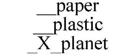 __PAPER __PLASTIC _X_PLANET