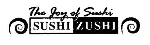 THE JOY OF SUSHI SUSHI ZUSHI