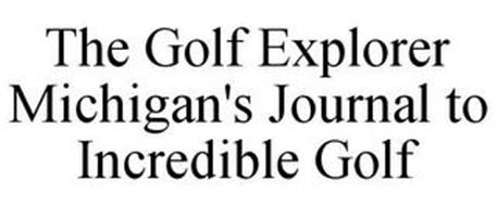 THE GOLF EXPLORER MICHIGAN'S JOURNAL TO INCREDIBLE GOLF