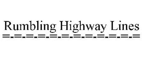 RUMBLING HIGHWAY LINES =-=-=-=-=-=-=-=-=-=-=-=