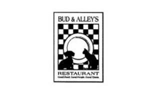 BUD & ALLEY'S RESTAURANT GOOD FOOD. GOOD PEOPLE. GOOD TIMES.