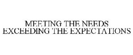 MEETING THE NEEDS EXCEEDING THE EXPECTATIONS