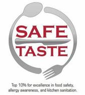 SAFE TASTE TOP 10% FOR EXCELLENCE IN FOOD SAFETY, ALLERGY AWARENESS, AND KITCHEN SANITATION.