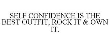 SELF CONFIDENCE IS THE BEST OUTFIT, ROCK IT & OWN IT.