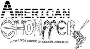 AMERICAN CHOMPPER WITH A SIDE ORDER OF COOKIN LANGUAGE