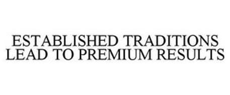 ESTABLISHED TRADITIONS LEAD TO PREMIUM RESULTS