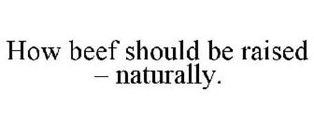 HOW BEEF SHOULD BE RAISED - NATURALLY.