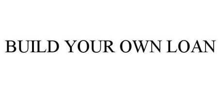 BUILD YOUR OWN LOAN