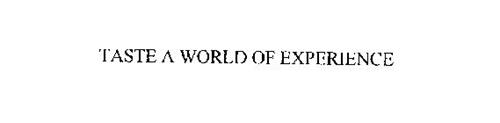TASTE A WORLD OF EXPERIENCE