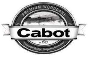 PREMIUM WOODCARE CABOT EST. 1877 UNBEATABLE QUALITY· SATISFACTION GUARANTEED