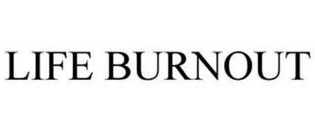 LIFE BURNOUT