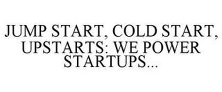 JUMP START, COLD START, UPSTARTS: WE POWER STARTUPS...